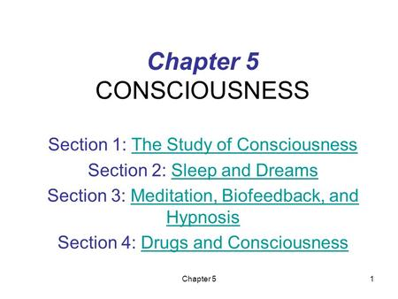 Chapter 51 Chapter 5 CONSCIOUSNESS Section 1: The Study of ConsciousnessThe Study of Consciousness Section 2: Sleep and DreamsSleep and Dreams Section.