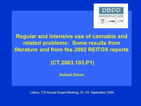 Regular and intensive use of cannabis and related problems: Some results from literature and from the 2002 REITOX reports (CT.2003.103.P1) Roland Simon.