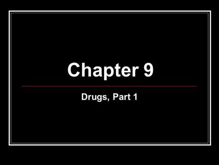 Chapter 9 Drugs, Part 1. Objectives Compare and contrast psychological and physical dependence Name and classify the commonly abused drugs.