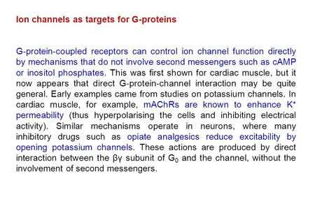 Ion channels as targets for G-proteins G-protein-coupled receptors can control ion channel function directly by mechanisms that do not involve second messengers.