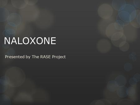NALOXONE Presented by The RASE Project. Scope Of The Problem Opiate overdose is a major public health problem in the United States. Overdoses have increased.