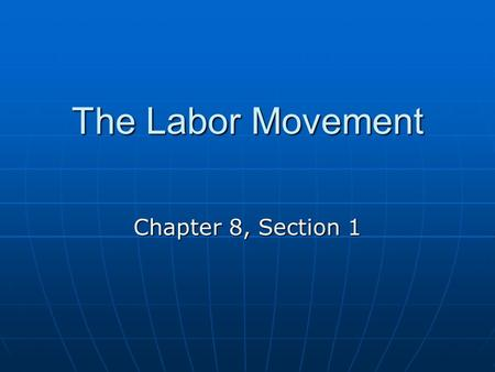 The Labor Movement Chapter 8, Section 1. Macroeconomics: economy as a whole (employment, gross domestic product, inflation, economic growth and distribution)