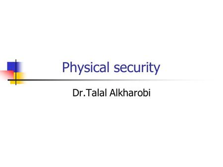 Physical security Dr.Talal Alkharobi. Physical security Describes measures that prevent or deter attackers from accessing a facility, resource, or information.