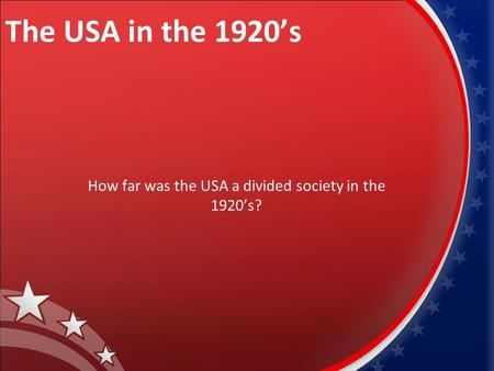 The USA in the 1920's How far was the USA a divided society in the 1920's?
