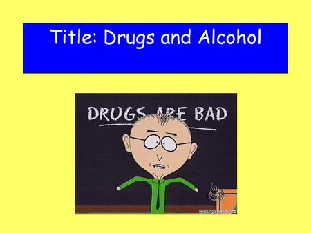 Title: Drugs and Alcohol. Starter - Anagram Unscramble the words and see how many drugs (legal and illegal) you can get. 1. EINOCAC 2. LOMRAPOCEAT 3.