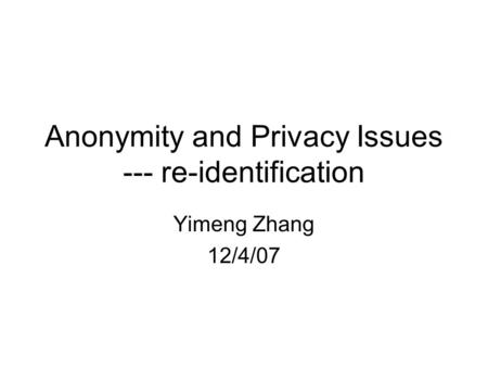 Anonymity and Privacy Issues --- re-identification