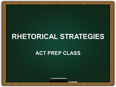 RHETORICAL STRATEGIES ACT PREP CLASS. What Are Rhetorical Skills? Problems that test how well you can write and understand what you read Strategy Organization.