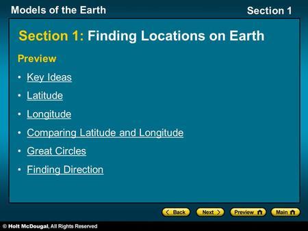 Models of the Earth Section 1 Preview Key Ideas Latitude Longitude Comparing Latitude and Longitude Great Circles Finding Direction Section 1: Finding.