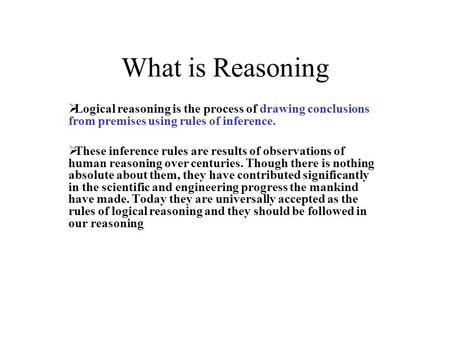 What is Reasoning  Logical reasoning is the process of drawing conclusions from premises using rules of inference.  These inference rules are results.