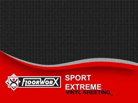 SPORT EXTREME VINYL SHEETING_.  INTRODUCTION_  BENEFITS_  SUGGESTED SPECIFICATION_  INSTALLATION INSTRUCTIONS_  MAINTENANCE PROCEDURES_  TECHNICAL.