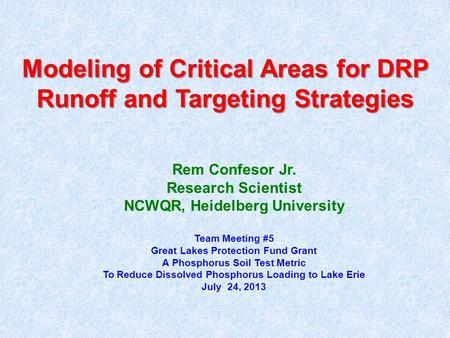 Modeling of Critical Areas for DRP Runoff and Targeting Strategies Rem Confesor Jr. Research Scientist NCWQR, Heidelberg University Team Meeting #5 Great.