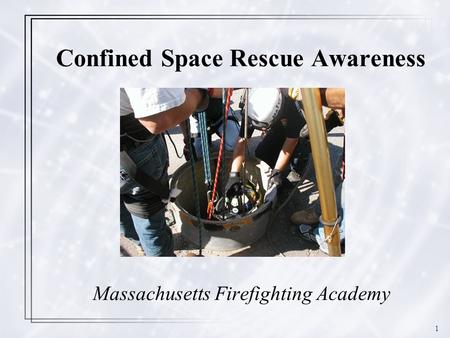 1 Confined Space Rescue Awareness Massachusetts Firefighting Academy.