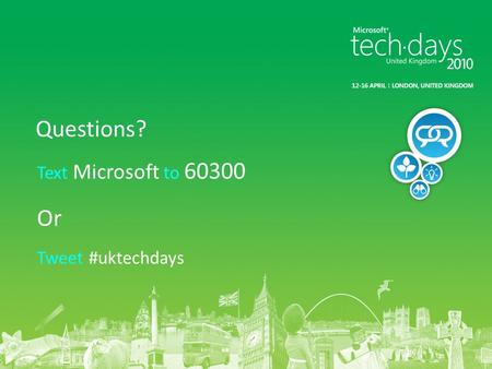 Text Microsoft to 60300 Or Tweet #uktechdays Questions?