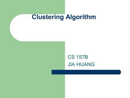 Clustering Algorithm CS 157B JIA HUANG. Definition Data clustering is a method in which we make cluster of objects that are somehow similar in characteristics.