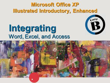 Microsoft Office XP Illustrated Introductory, Enhanced Word, Excel, and Access Integrating.