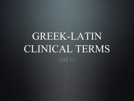 GREEK-LATIN CLINICAL TERMS GM 11. Introductory information. Prefixes. Stems and suffixes. Content.