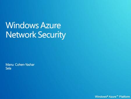 Windows ® Azure ™ Platform. Network Architecture Packet Filtering Built-In Firewalls Connect Service SSL WCF Security Agenda.