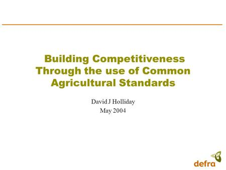Building Competitiveness Through the use of Common Agricultural Standards David J Holliday May 2004.