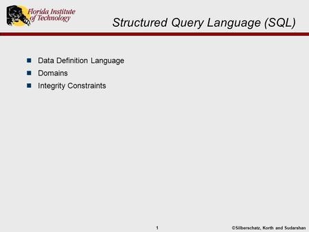 ©Silberschatz, Korth and Sudarshan1 Structured Query Language (SQL) Data Definition Language Domains Integrity Constraints.
