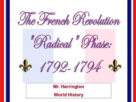 Mr. Harrington World History Attitudes & actions of monarchy & court Fear of Counter- Revolution Religious divisions Political divisions War Economi.