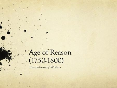 Age of Reason (1750-1800) Revolutionary Writers. Historical Context Writers tried to tell men not to look to deity so much but to reason American Revolution.