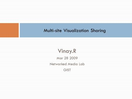 Vinay.R Mar 28 2009 Networked Media Lab GIST Multi-site Visualization Sharing.