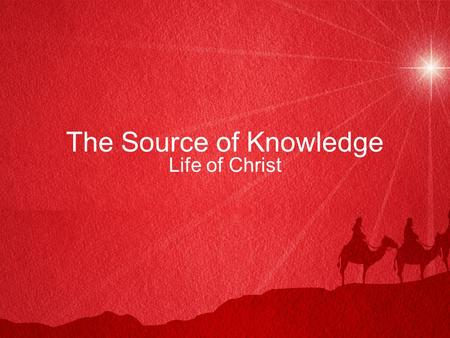 The Source of Knowledge Life of Christ. Introduction John 21:25 –The whole world would not have room for the books that would be written –John was overwhelmed.