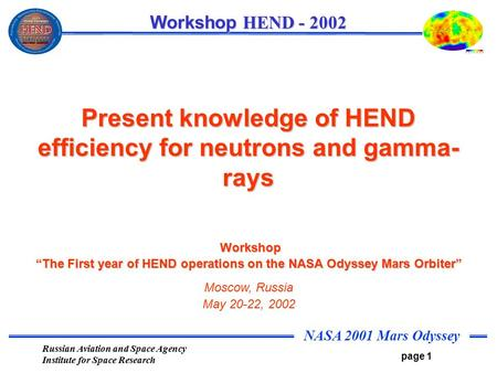 NASA 2001 Mars Odyssey page 1 Workshop HEND - 2002 Russian Aviation and Space Agency Institute for Space Research Present knowledge of HEND efficiency.