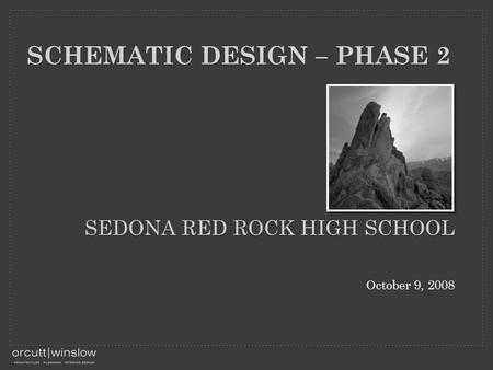 SEDONA RED ROCK HIGH SCHOOL October 9, 2008 SCHEMATIC DESIGN – PHASE 2.