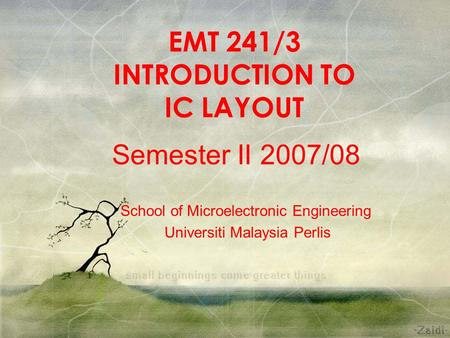 EMT 241/3 INTRODUCTION TO IC LAYOUT Semester II 2007/08 School of Microelectronic Engineering Universiti Malaysia Perlis.