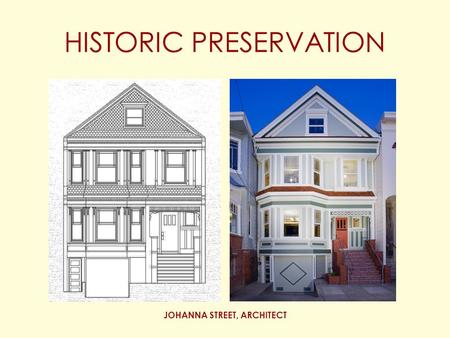 JOHANNA STREET, ARCHITECT HISTORIC PRESERVATION. JOHANNA STREET, ARCHITECT Background History of historic preservation –Eugene Emmanuel Viollet-le-Duc.