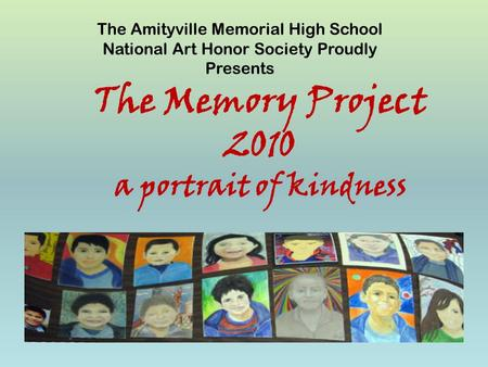 The Memory Project 2010 a portrait of kindness The Amityville Memorial High School National Art Honor Society Proudly Presents.