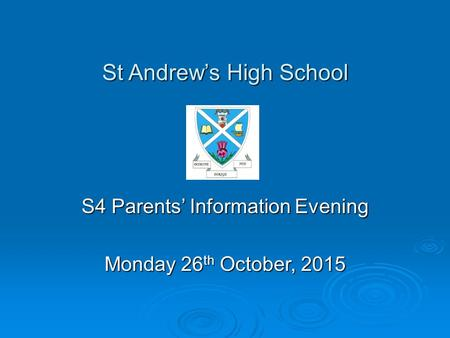 St Andrew's High School St Andrew's High School S4 Parents' Information Evening Monday 26 th October, 2015.