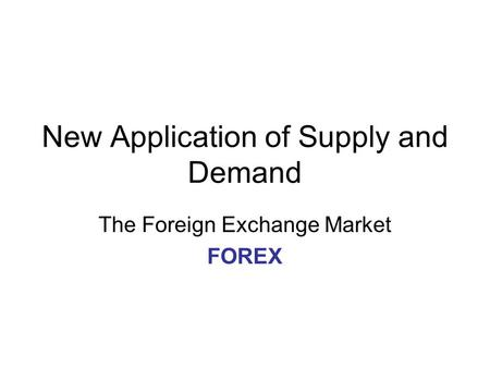 New Application of Supply and Demand The Foreign Exchange Market FOREX.