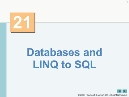  2009 Pearson Education, Inc. All rights reserved. 1 21 Databases and LINQ to SQL.