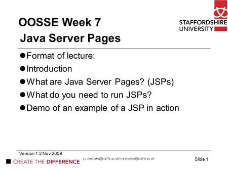 OOSSE Week 7 Java Server Pages Format of lecture: Introduction What are Java Server Pages? (JSPs) What do you need to run JSPs? Demo of an example of a.