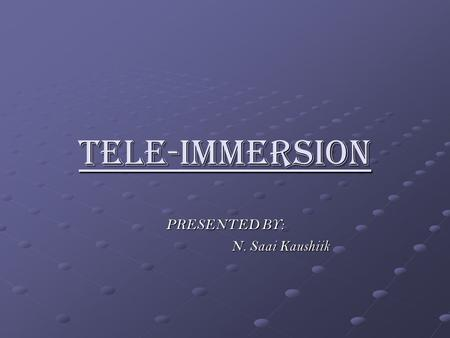 tele immersion In first demonstrations of 'tele-immersion', participants many miles apart feel as if they're sitting in the same room.
