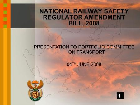 PRESENTATION TO PORTFOLIO COMMITTEE ON TRANSPORT 04 TH JUNE 2008 NATIONAL RAILWAY SAFETY REGULATOR AMENDMENT BILL, 2008 1.