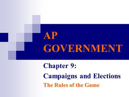 AP GOVERNMENT Chapter 9: Campaigns and Elections The Rules of the Game.