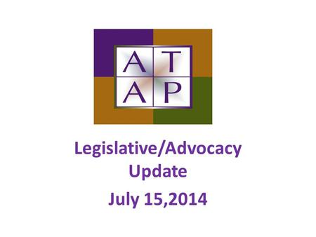 Legislative/Advocacy Update July 15,2014. Agenda Federal Budget Review and Outlook Forecast for FY2015 Overview of Actions Taken by Congress this Legislative.