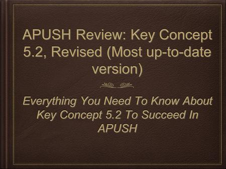 APUSH Review: Key Concept 5.2, Revised (Most up-to-date version) Everything You Need To Know About Key Concept 5.2 To Succeed In APUSH.