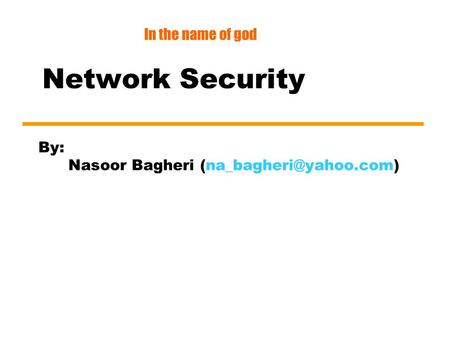 By: Nasoor Bagheri Network Security In the name of god.