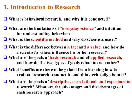1. Introduction to Research  What are the goals of descriptive, correlational, and experimental research? What are the advantages and disadvantages of.