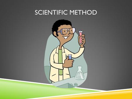 SCIENTIFIC METHOD. STATE THE PROBLEM  A specific statement that is testable.  You will write this in a question format.  Example: How does the amount.