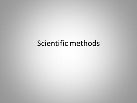 Scientific methods. What are the steps of the scientific method? There are many different processes that scientists use. There isn't just ONE correct.