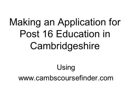 Making an Application for Post 16 Education in Cambridgeshire Using www.cambscoursefinder.com.