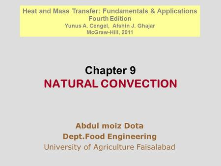 Chapter 9 NATURAL CONVECTION Abdul moiz Dota Dept.Food Engineering University of Agriculture Faisalabad Heat and Mass Transfer: Fundamentals & Applications.