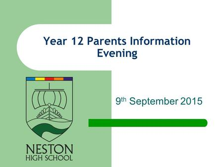 9 th September 2015 Year 12 Parents Information Evening.