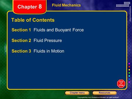 Copyright © by Holt, Rinehart and Winston. All rights reserved. ResourcesChapter menu Fluid Mechanics Chapter 8 Table of Contents Section 1 Fluids and.