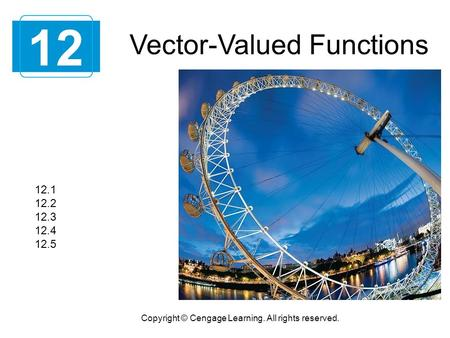 Vector-Valued Functions 12 Copyright © Cengage Learning. All rights reserved. 12.1 12.2 12.3 12.4 12.5.